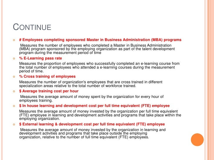 Continue<br /># Employees completing sponsored Master in Business Administration (MBA) programs<br />       Measures the n...