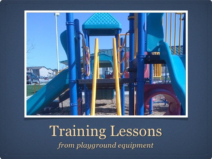 Training Lessons from playground equipment