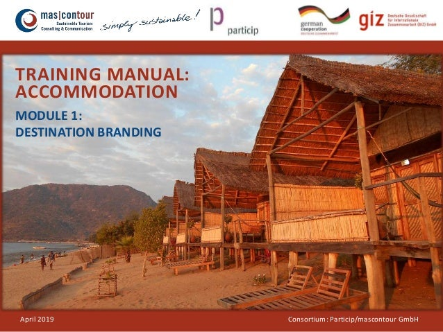 © Consortium: Particip /mascontour GmbH TRAINING MANUAL: ACCOMMODATION MODULE 1: DESTINATION BRANDING April 2019 Consortiu...