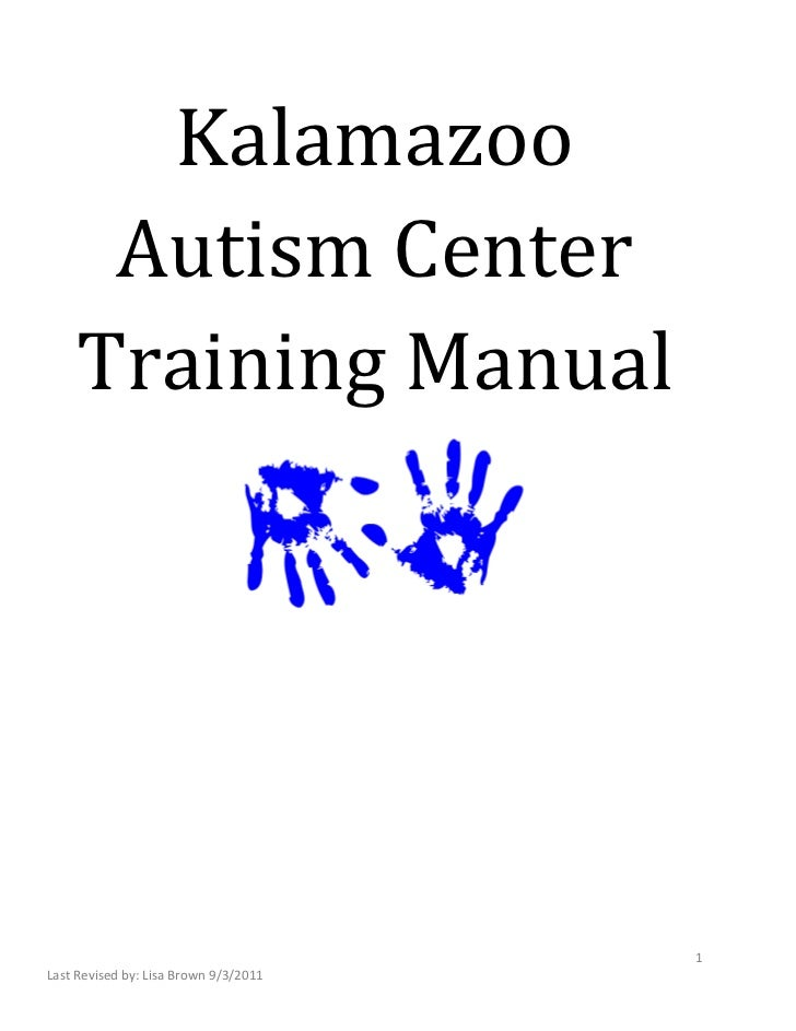 Kalamazoo     Autism Center    Training Manual                                       1Last Revised by: Lisa Brown 9/3/2011