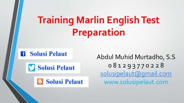 Training Marlin EnglishTest Preparation Abdul Muhid Murtadho, S.S 0 8 1 2 9 3 7 7 0 2 2 8 solusipelaut@gmail.com www.solus...