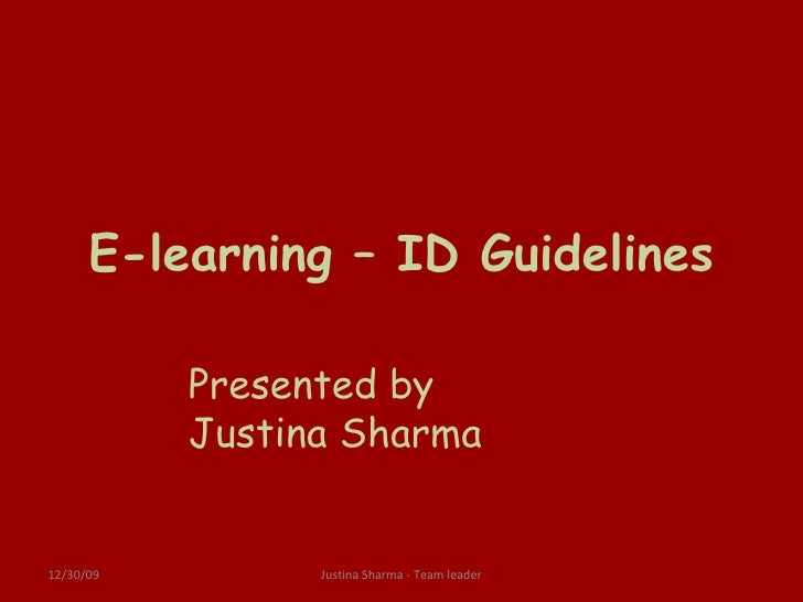 E-learning – ID Guidelines 06/09/09 Justina Sharma - Team leader Presented by  Justina Sharma