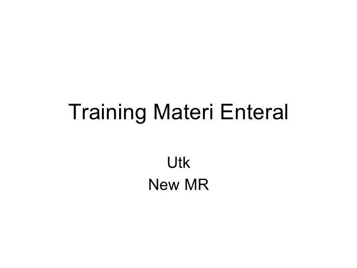 Training Materi Enteral Utk New MR