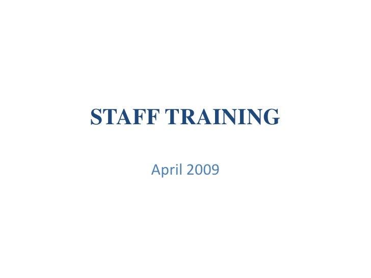 STAFF TRAINING <br />April 2009<br />