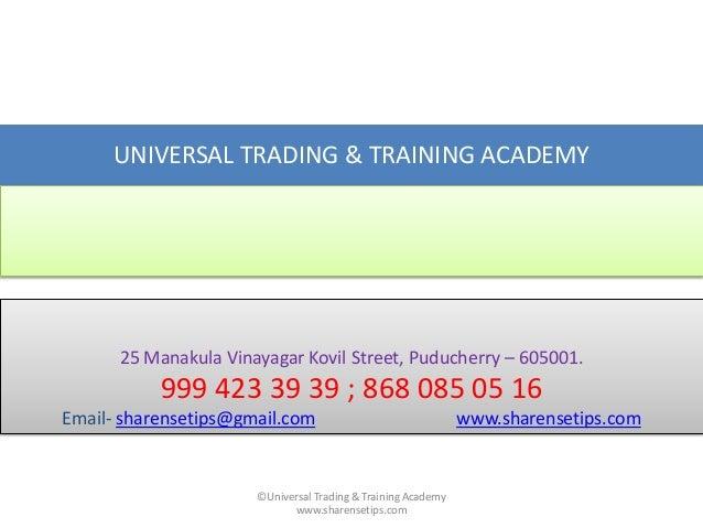 UNIVERSAL TRADING & TRAINING ACADEMY  25 Manakula Vinayagar Kovil Street, Puducherry – 605001.  999 423 39 39 ; 868 085 05...