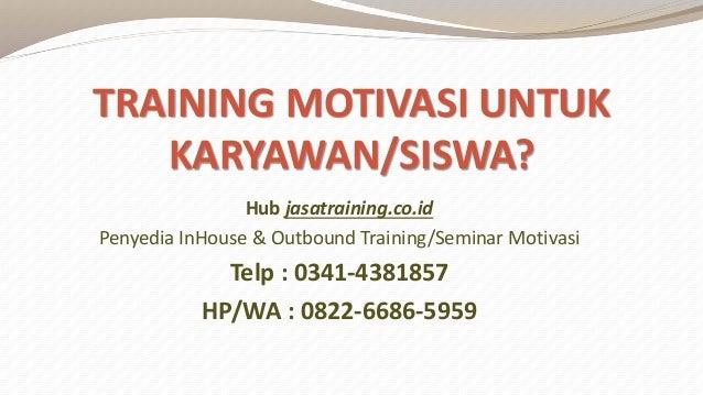 TRAINING MOTIVASI UNTUK KARYAWAN/SISWA? Hub jasatraining.co.id Penyedia InHouse & Outbound Training/Seminar Motivasi Telp ...