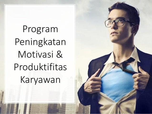 Hal : 1 Program Peningkatan Motivasi & Produktifitas Karyawan