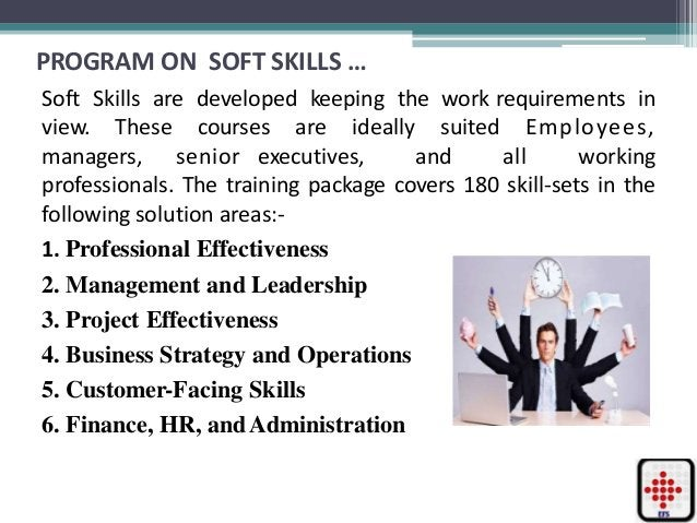 PROGRAM ON SOFT SKILLS … Soft Skills are developed keeping the work requirements in view. These courses are ideally suited...