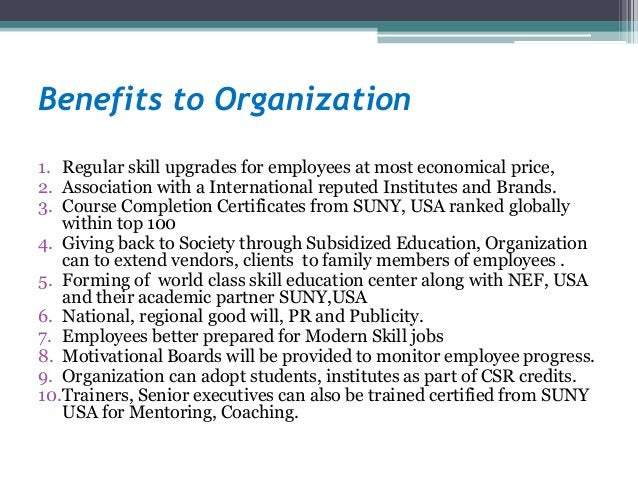 Benefits to Organization 1. Regular skill upgrades for employees at most economical price, 2. Association with a Internati...