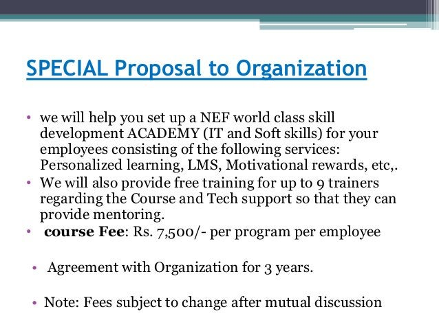 SPECIAL Proposal to Organization • we will help you set up a NEF world class skill development ACADEMY (IT and Soft skills...