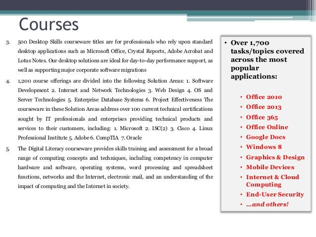 Courses 3. 500 Desktop Skills courseware titles are for professionals who rely upon standard desktop applications such as ...