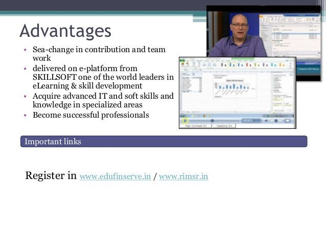 Advantages • Sea-change in contribution and team work • delivered on e-platform from SKILLSOFT one of the world leaders in...