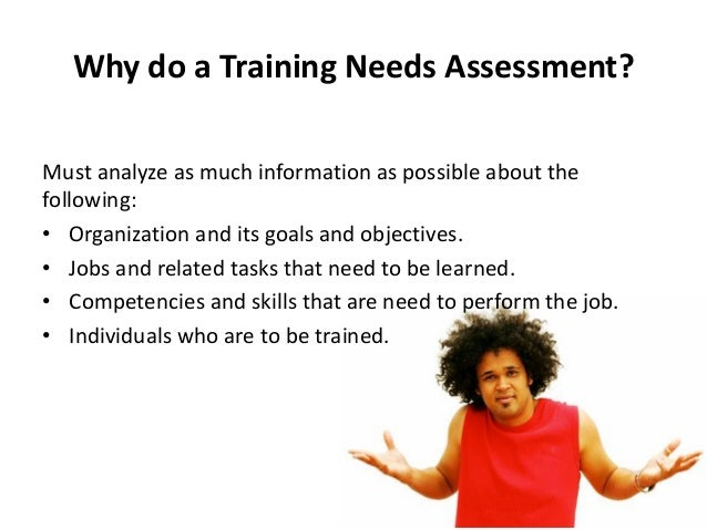 What are the key steps in conducting an effective Training Needs Assessment? • Prepare thoroughly • Follow a structured me...