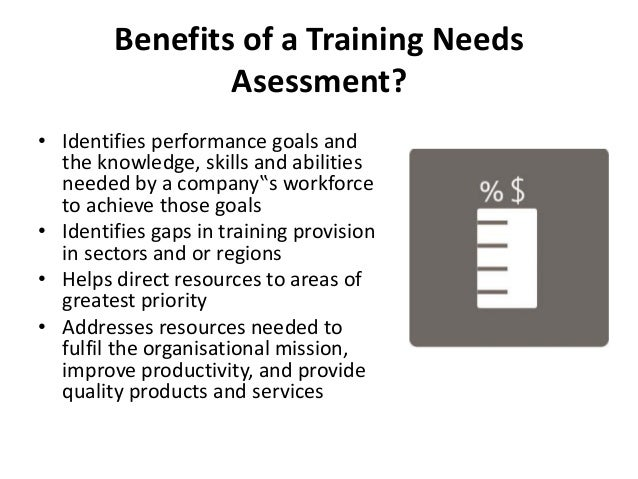 Training Need Assessment The discrepancy between the current condition and wanted condition must be measured to appropriately identify the need. training need assessment