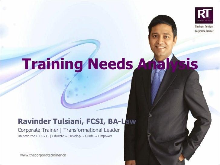 Training Needs Analysis Ravinder Tulsiani, FCSI, BA-Law Corporate Trainer | Transformational Leader Unleash the E.D.G.E. |...