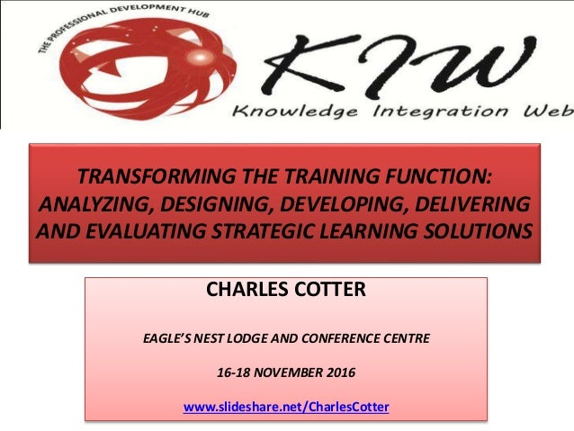 TRANSFORMING THE TRAINING FUNCTION: ANALYZING, DESIGNING, DEVELOPING, DELIVERING AND EVALUATING STRATEGIC LEARNING SOLUTIO...