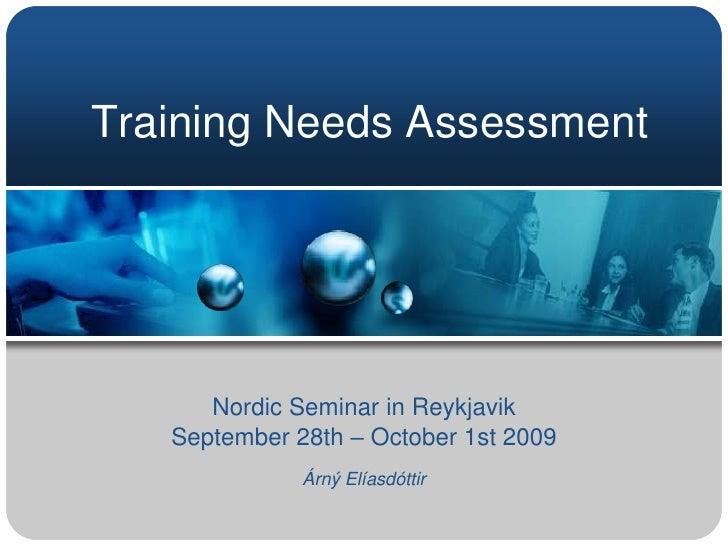 Training Needs Assessment<br />Nordic Seminar in Reykjavik<br />September 28th – October 1st 2009<br />Árný Elíasdóttir<br />