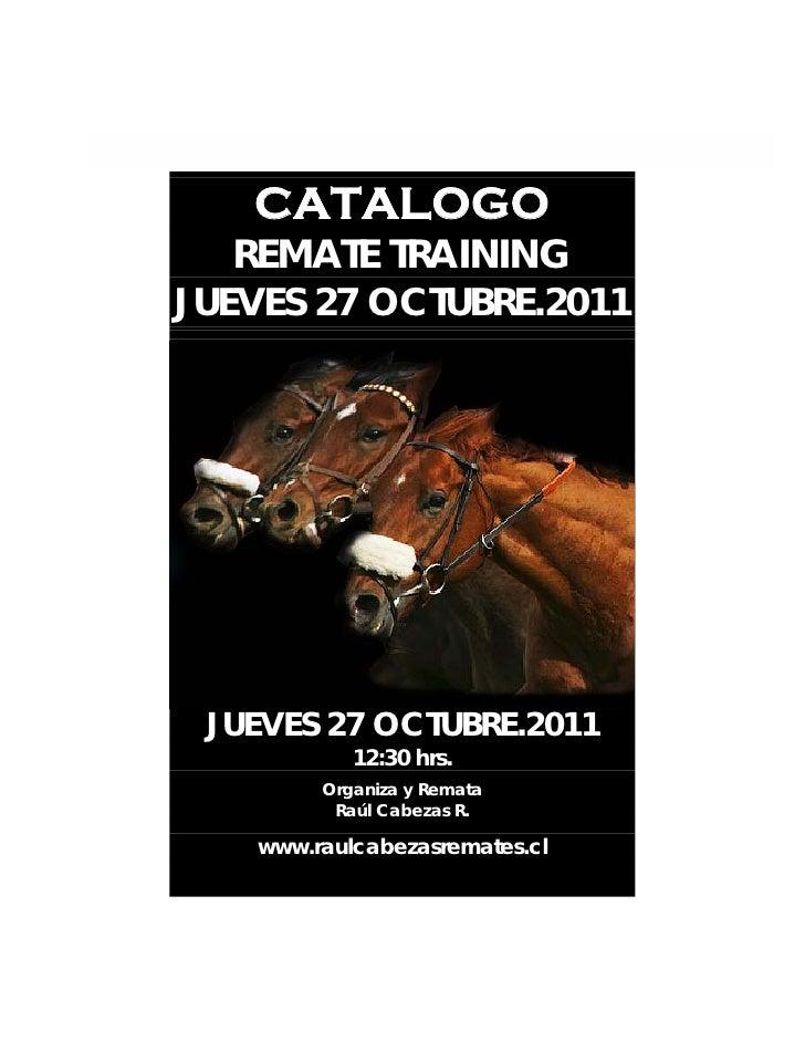 CATALOGO   REMATE TRAININGJUEVES 27 OCTUBRE.2011 JUEVES 27 OCTUBRE.2011            12:30 hrs.         Organiza y Remata   ...