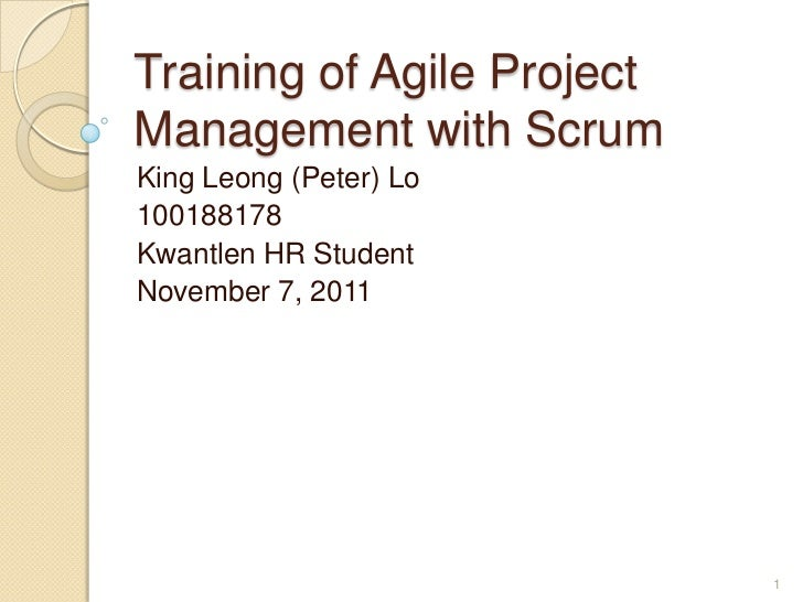 Training of Agile ProjectManagement with ScrumKing Leong (Peter) Lo100188178Kwantlen HR StudentNovember 7, 2011           ...