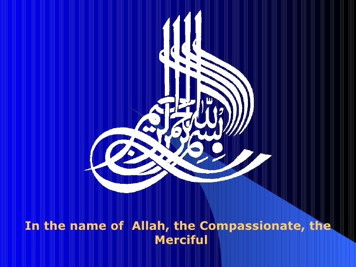 In the name of  Allah, the Compassionate, the Merciful
