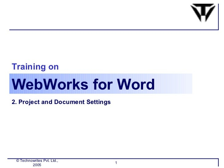 WebWorks for Word © Technowrites Pvt. Ltd., 2005 Training on 2. Project and Document Settings