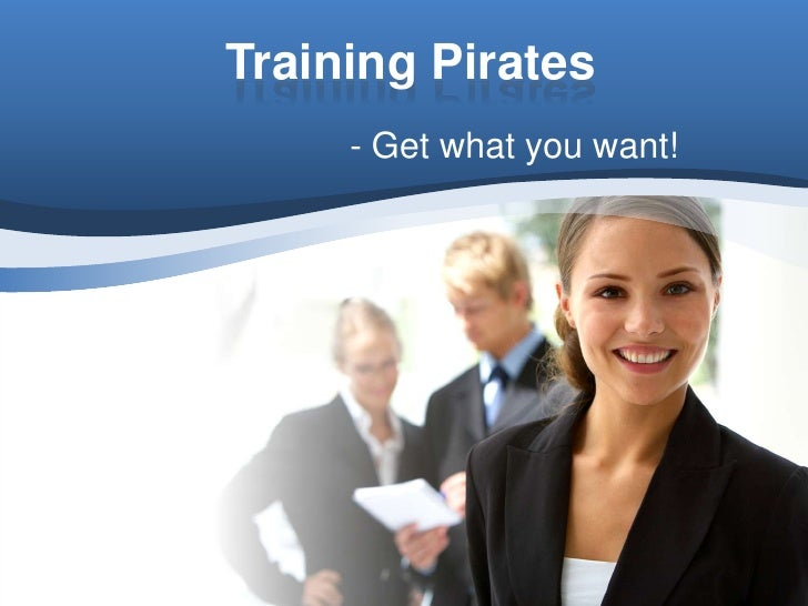 Training Pirates<br />- Get what you want!<br />