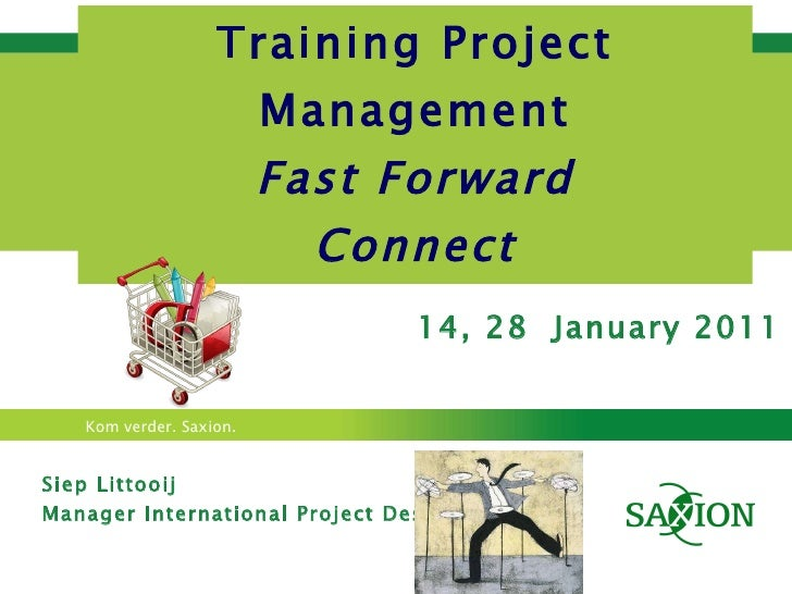 Training Project Management Fast Forward Connect Siep Littooij Manager International Project Desk 14, 28  January 2011