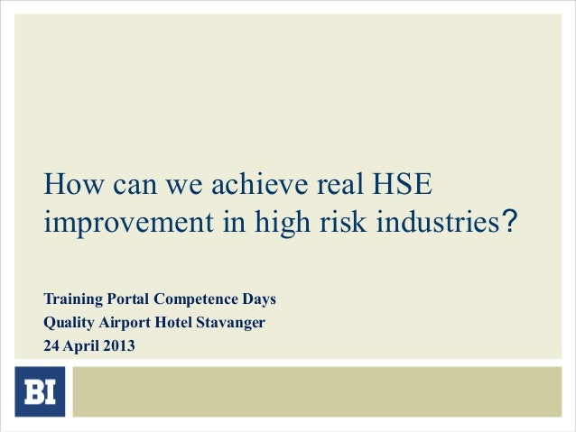 How can we achieve real HSEimprovement in high risk industries?Training Portal Competence DaysQuality Airport Hotel Stavan...