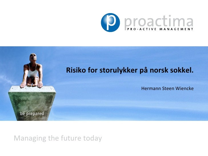 Risiko for storulykker på norsk sokkel.                                    Hermann Steen WienckeManaging the future today