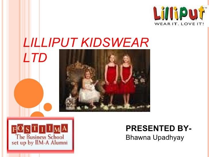 LILLIPUT KIDSWEAR LTD PRESENTED BY- Bhawna Upadhyay