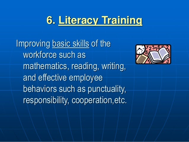 6. Literacy Training Improving basic skills of the workforce such as mathematics, reading, writing, and effective employee...