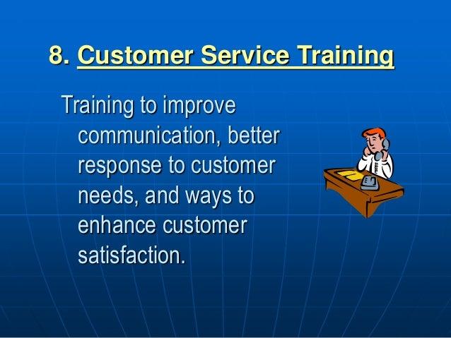 8. Customer Service Training Training to improve communication, better response to customer needs, and ways to enhance cus...