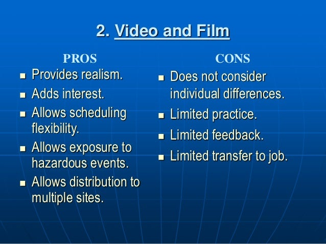 2. Video and Film  Provides realism.  Adds interest.  Allows scheduling flexibility.  Allows exposure to hazardous eve...
