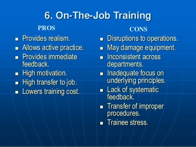 advantages and disadvantages of on and off the job training techniques On the job training advantages disadvantages off the job training 50 / 5 learn unit 2, 42 00 / 5 different methods of recruitment.