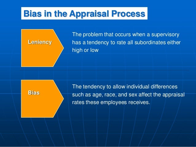 Leniency The problem that occurs when a supervisory has a tendency to rate all subordinates either high or low Bias The te...