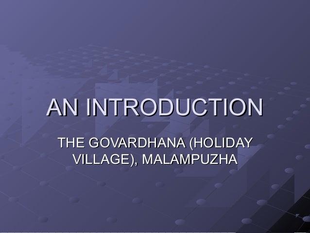 AN INTRODUCTION THE GOVARDHANA (HOLIDAY VILLAGE), MALAMPUZHA