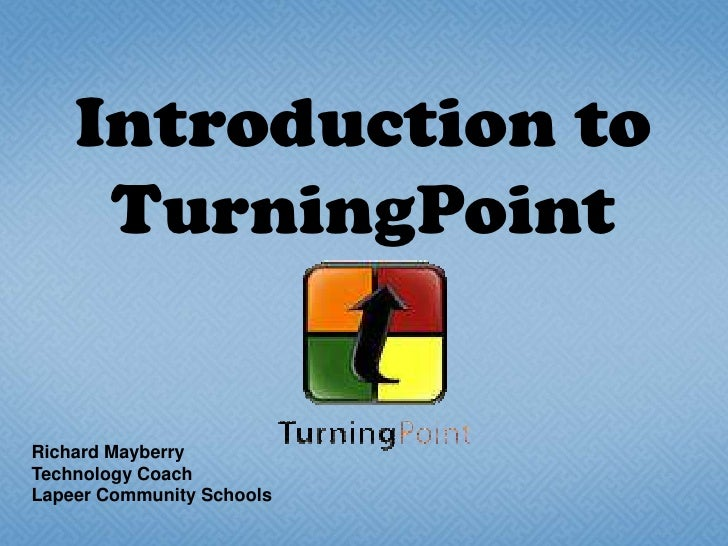 Introduction to TurningPoint<br />Richard Mayberry<br />Technology Coach<br />Lapeer Community Schools<br />