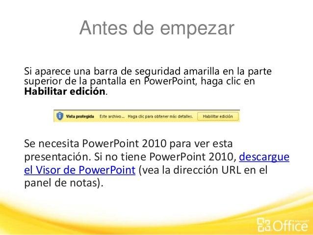 Antes de empezar Si aparece una barra de seguridad amarilla en la parte superior de la pantalla en PowerPoint, haga clic e...