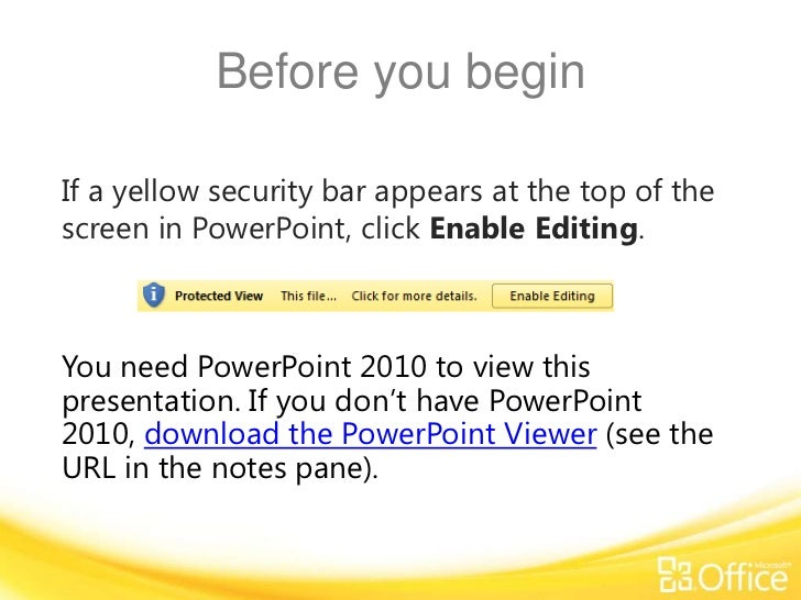 Before you begin<br />If a yellow security bar appears at the top of the screen in PowerPoint, click Enable Editing. <br /...
