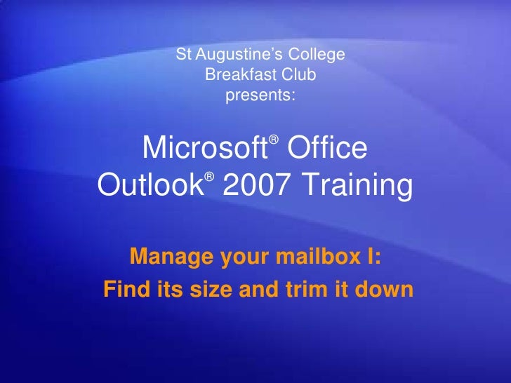 St Augustine's CollegeBreakfast Club presents:<br />Microsoft® Office Outlook®2007 Training<br />Manage your mailbox I:<br...