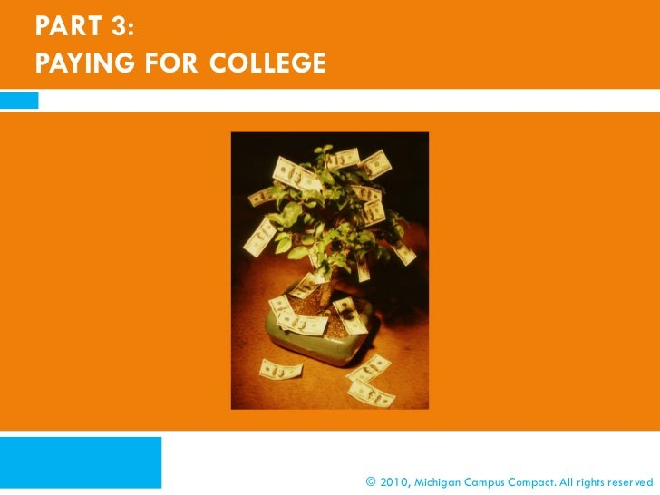 PART 3:PAYING FOR COLLEGE                     © 2010, Michigan Campus Compact. All rights reserved