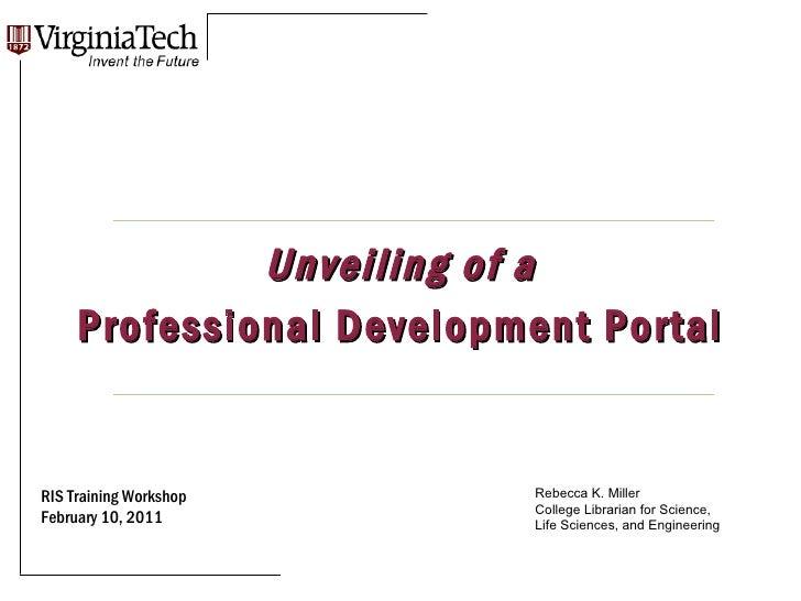 <ul><li>Unveiling of a </li></ul><ul><li>Professional Development Portal </li></ul>RIS Training Workshop February 10, 2011...