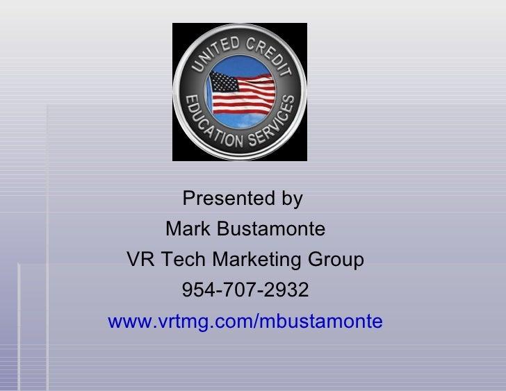 Presented by  Mark Bustamonte VR Tech Marketing Group 954-707-2932 www.vrtmg.com/mbustamonte