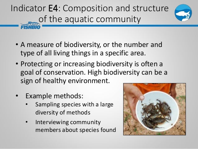 Indicator E4: Composition and structure of the aquatic community • A measure of biodiversity, or the number and type of al...