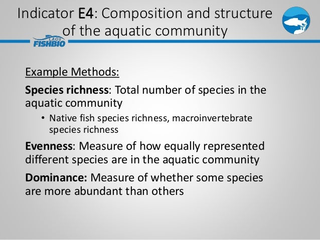 Indicator E4: Composition and structure of the aquatic community Example Methods: Species richness: Total number of specie...