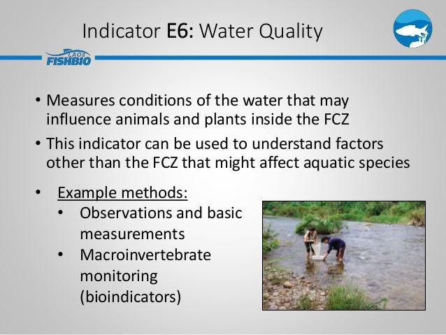 Indicator E6: Water Quality • Measures conditions of the water that may influence animals and plants inside the FCZ • This...