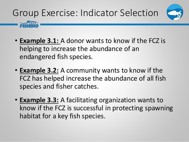 • Example 3.1: A donor wants to know if the FCZ is helping to increase the abundance of an endangered fish species. • Exam...