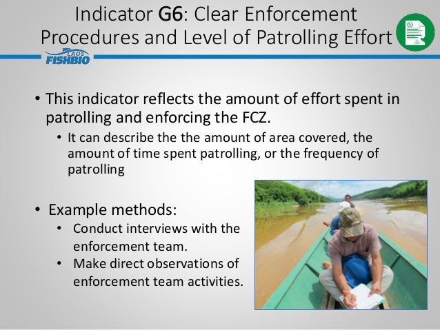 • This indicator reflects the amount of effort spent in patrolling and enforcing the FCZ. • It can describe the the amount...
