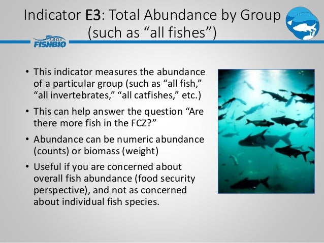 """• This indicator measures the abundance of a particular group (such as """"all fish,"""" """"all invertebrates,"""" """"all catfishes,"""" e..."""