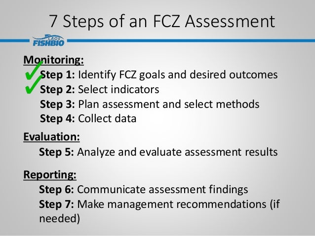 7 Steps of an FCZ Assessment Monitoring: Step 1: Identify FCZ goals and desired outcomes Step 2: Select indicators Step 3:...